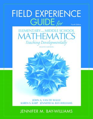 Elementary and Middle School Mathematics Field Experience Guide By Bay-Williams, Jennifer M.
